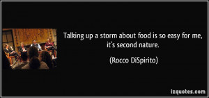 ... about food is so easy for me, it's second nature. - Rocco DiSpirito