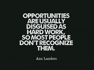 "... as hard work, so most people don't recognize them."" –Ann Landers"