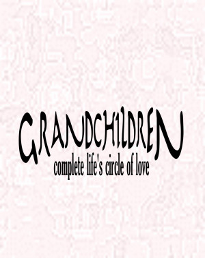 Wall Decals and Stickers - Grandchildren complete life's circle of ...