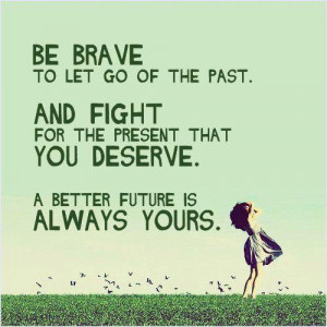 be brave to let go of the past