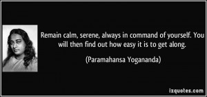 Remain calm, serene, always in command of yourself. You will then find ...