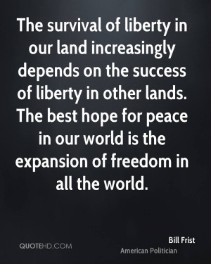The survival of liberty in our land increasingly depends on the ...