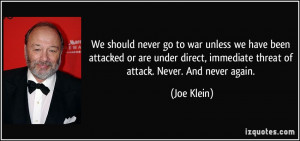 We should never go to war unless we have been attacked or are under ...