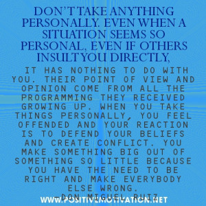 Don't take anything personally….Don Miguel Ruiz Positive Thinking ...