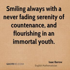 ... fading serenity of countenance, and flourishing in an immortal youth