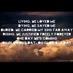 Glorious Day. -Casting Crowns