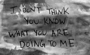 Dont Think You Know What You Are Doing To Me Love quote pictures