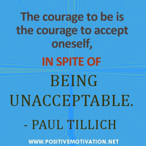 Self acceptance quotes.The courage to be is the courage to accept ...