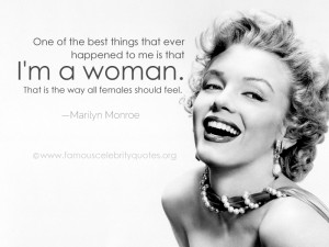 One of the best things that ever happened to me is that I'm a woman ...