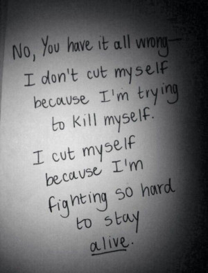 yeah, i don't cut myself and trying to kill myself. I cut myself ...