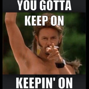 keep on keepin on.....Joe DirtJoe Dirt, Life, David Spade, Quotes ...