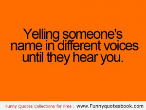 Yelling someone name - Funny Quotes