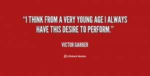 think from a very young age I always have this desire to perform ...