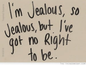 jealous i m jealous quotes im sorry for being jealous