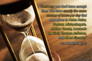 """Inspirational Quote: """"Don't say you don't have enough time. You have ..."""