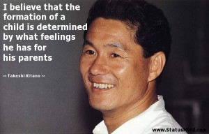 ... he has for his parents - Takeshi Kitano Quotes - StatusMind.com