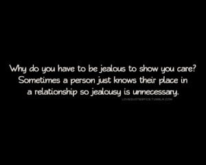 Why do you have to be jealous to show you care? Sometimes a person ...