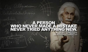 person who never made mistakes never tried anything new.