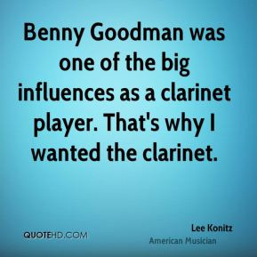 ... big influences as a clarinet player. That's why I wanted the clarinet