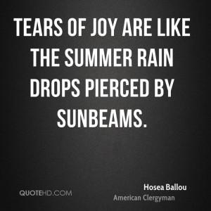 Tears of joy are like the summer rain drops pierced by sunbeams.