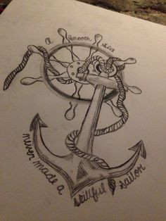 Tattoo anchor wheel quote love a soft sea never made a skillful sailor ...
