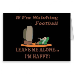 Funny Sport If Im Watching Football Leave Me Alone Greeting Card