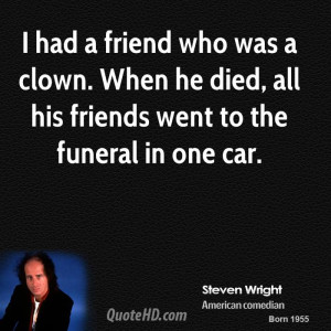 had a friend who was a clown. When he died, all his friends went to ...