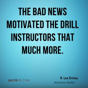 Lee Ermey - The bad news motivated the drill instructors that much ...