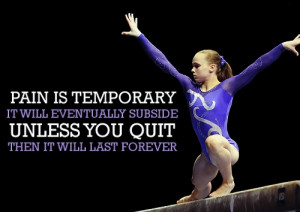 Pain is temporary. It will eventually subside, unless you quit. Then ...