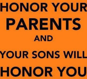 Quotes about Parents - Honor Your Parents and your sons will honor you ...
