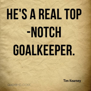 He's a real top-notch goalkeeper.
