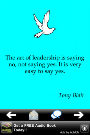 ... Saying no,Not Saying Yes.It Is Very Easy to Say Yes ~ Leadership Quote