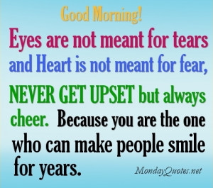 Cute Good morning quotes - Eyes are not meant for tears and Heart is ...