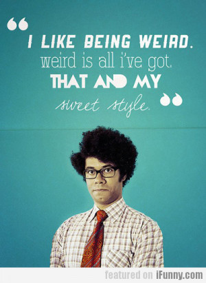 Quotes About Being Weird...