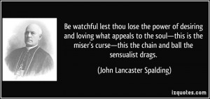 Be watchful lest thou lose the power of desiring and loving what ...