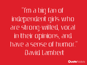 big fan of independent girls who are strong-willed, vocal in ...