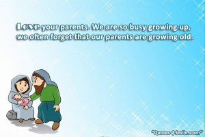 ... so busy growing up, we often forget that our parents are growing old