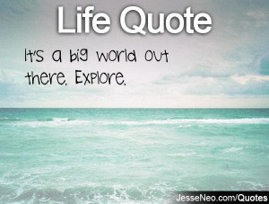 it s a big world out there explore category life quotes