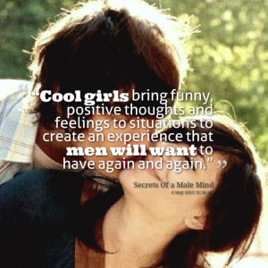 """Quotes Picture: """"cool girls bring funny, positive thoughts and ..."""
