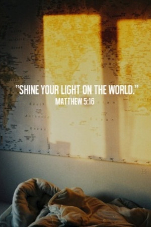 Shine your light on the world'