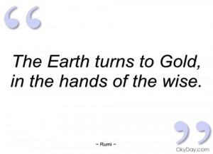 the earth turns to gold rumi