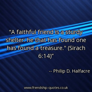 Quote of the day: A faithful friend is a sturdy shelter: he that has ...