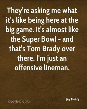 Super Bowl and that 39 s Tom Brady over there I 39 m just an offensive
