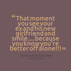 Quotes Picture: that moment you see your ex and his new girlfriend and ...