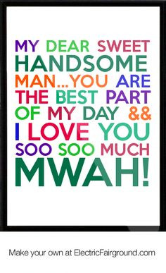 My dear sweet Handsome man...You are the best part of my day && I love ...