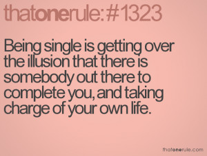 Quotes About Being Single And Waiting Being single is getting over