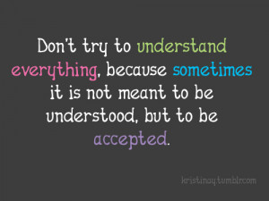 Don't Try To Understand Everything