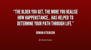 quote-Rowan-Atkinson-the-older-you-get-the-more-you-4-171835.png