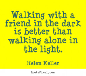 Create graphic picture quotes about friendship - Walking with a friend ...