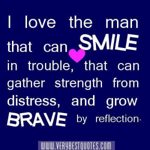 Strength quotes i love the man that can smile in trouble that can ...